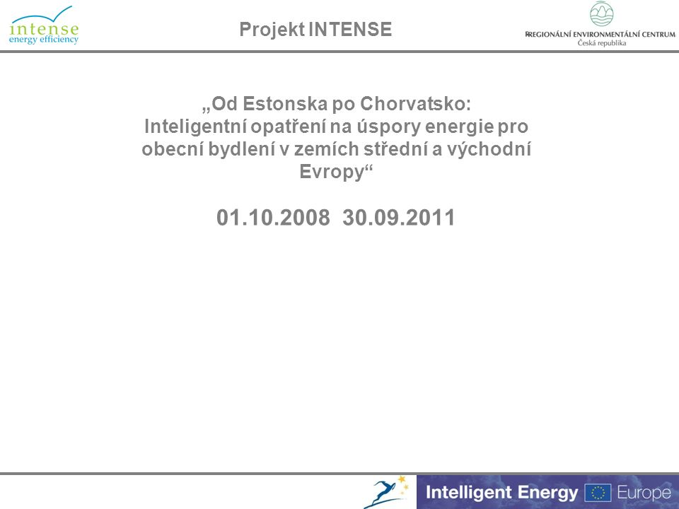"""Projekt INTENSE """"Od Estonska po Chorvatsko: Inteligentní opatření na úspory energie pro obecní bydlení v zemích střední a východní Evropy"""" """"Od Estonsk"""