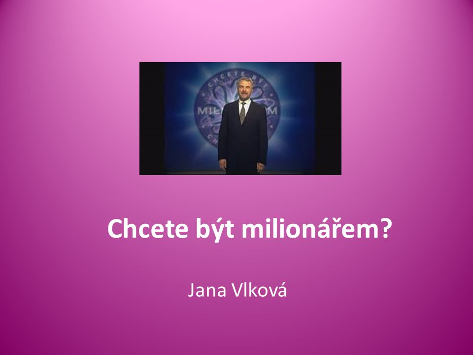 Chcete být milionářem? Jana Vlková