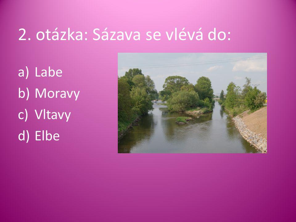 2. otázka: Sázava se vlévá do: a)Labe b)Moravy c)Vltavy d)Elbe