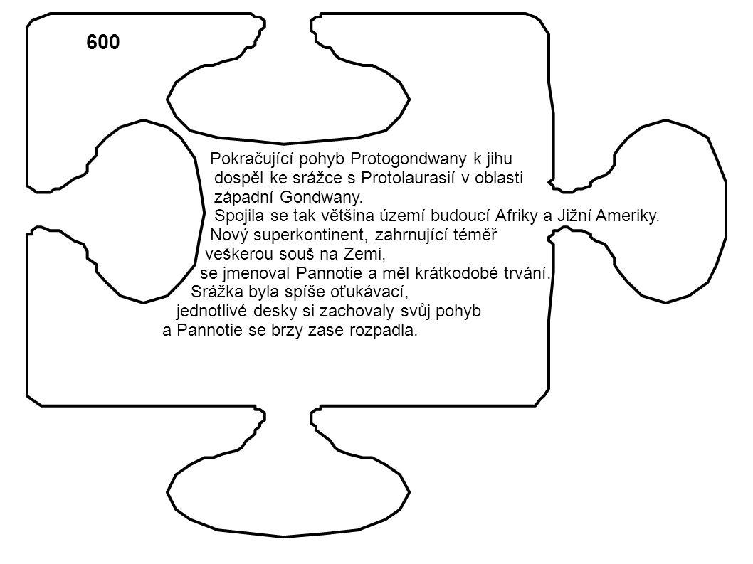 600 Pokračující pohyb Protogondwany k jihu dospěl ke srážce s Protolaurasií v oblasti západní Gondwany.