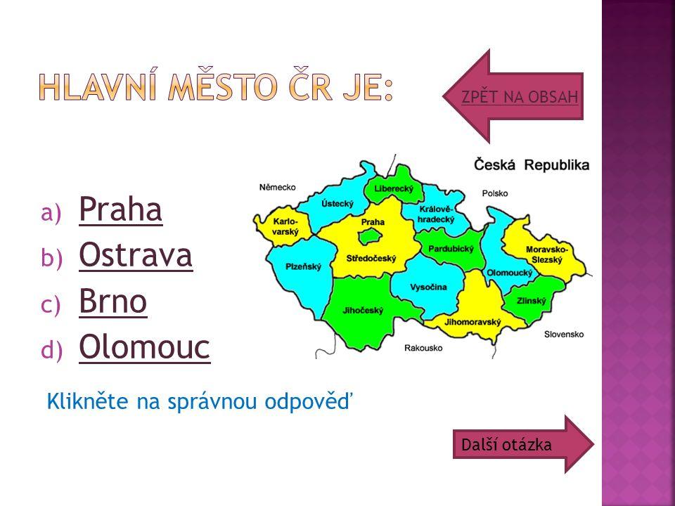 a) P Praha b) O Ostrava c) B Brno d) O Olomouc Klikněte na správnou odpověď ZPĚT NA OBSAH Další otázka