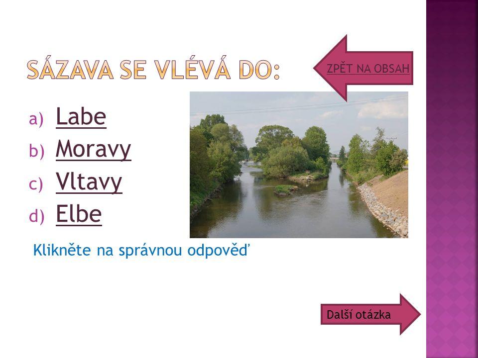 a) Labe Labe b) Moravy Moravy c) Vltavy Vltavy d) Elbe Elbe ZPĚT NA OBSAH Další otázka Klikněte na správnou odpověď