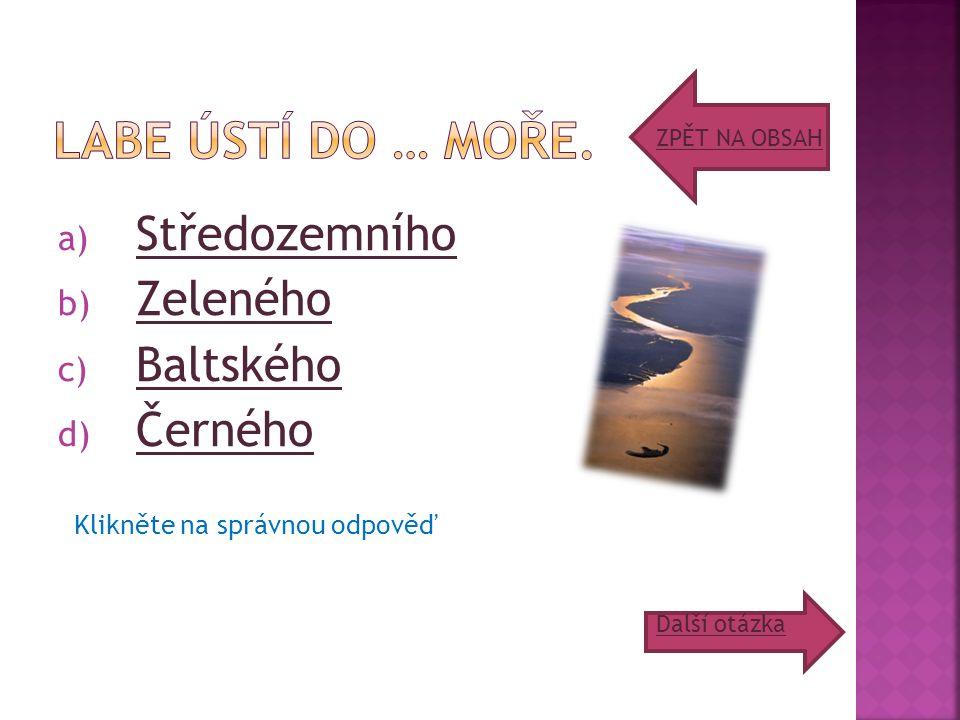 a) Středozemního Středozemního b) Zeleného Zeleného c) Baltského Baltského d) Černého Černého ZPĚT NA OBSAH Další otázka Klikněte na správnou odpověď