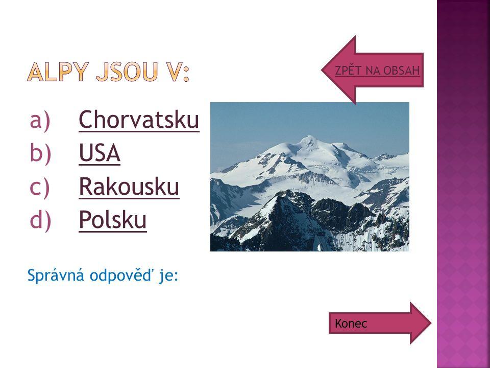 a)ChorvatskuChorvatsku b)USAUSA c)RakouskuRakousku d)PolskuPolsku Správná odpověď je: ZPĚT NA OBSAH Konec