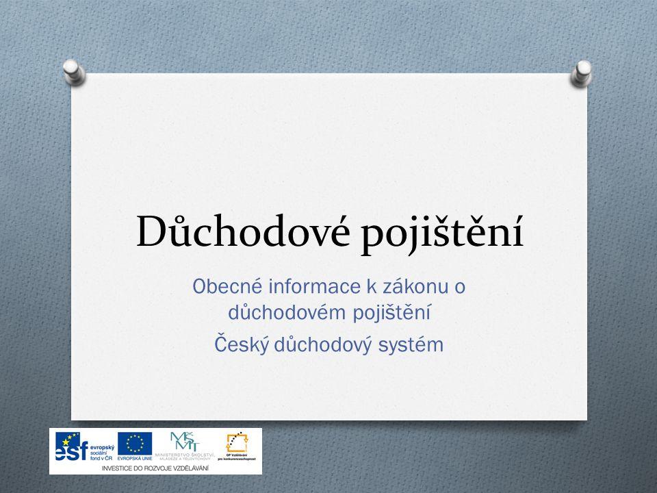 Důchodové pojištění Obecné informace k zákonu o důchodovém pojištění Český důchodový systém
