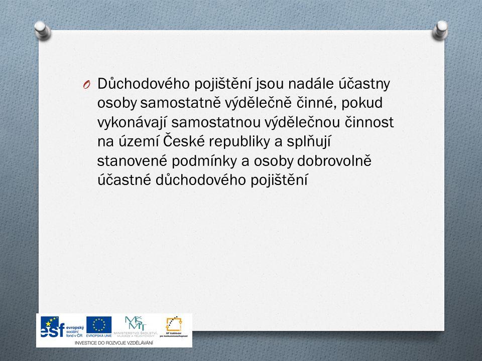 O Důchodového pojištění jsou nadále účastny osoby samostatně výdělečně činné, pokud vykonávají samostatnou výdělečnou činnost na území České republiky a splňují stanovené podmínky a osoby dobrovolně účastné důchodového pojištění