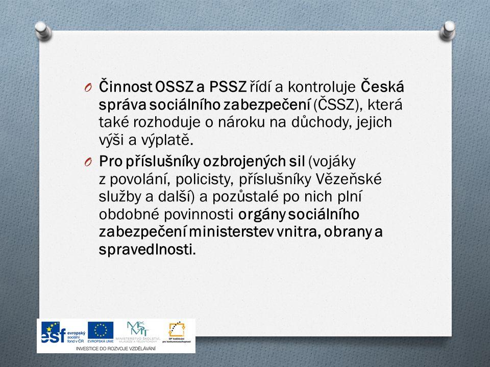 O Činnost OSSZ a PSSZ řídí a kontroluje Česká správa sociálního zabezpečení (ČSSZ), která také rozhoduje o nároku na důchody, jejich výši a výplatě.