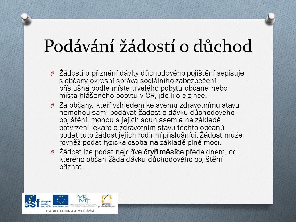 Podávání žádostí o důchod O Žádosti o přiznání dávky důchodového pojištění sepisuje s občany okresní správa sociálního zabezpečení příslušná podle místa trvalého pobytu občana nebo místa hlášeného pobytu v ČR, jde-li o cizince.