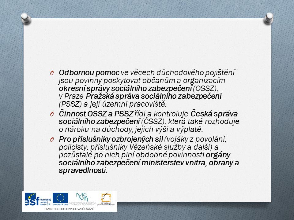 O Odbornou pomoc ve věcech důchodového pojištění jsou povinny poskytovat občanům a organizacím okresní správy sociálního zabezpečení (OSSZ), v Praze Pražská správa sociálního zabezpečení (PSSZ) a její územní pracoviště.