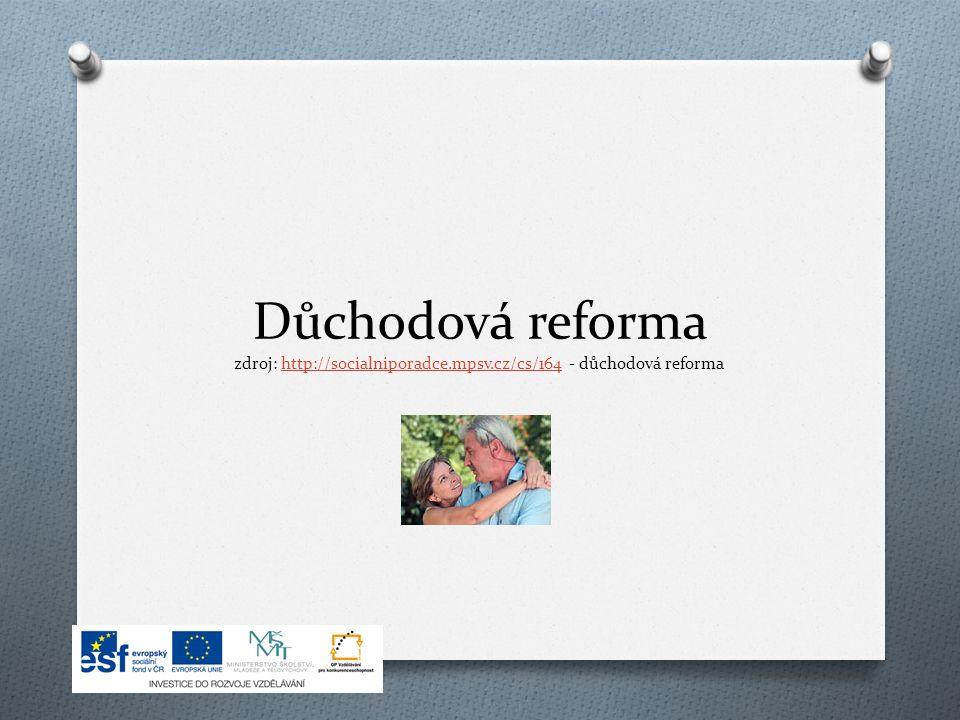 Důchodová reforma zdroj: http://socialniporadce.mpsv.cz/cs/164 - důchodová reformahttp://socialniporadce.mpsv.cz/cs/164