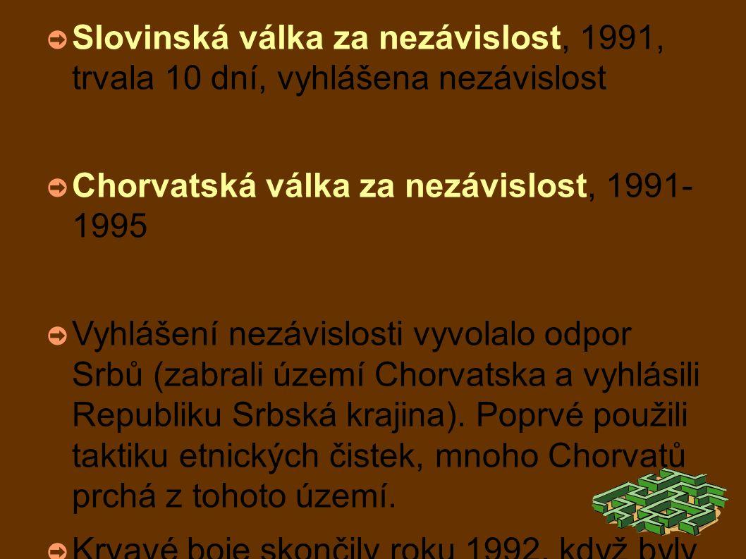 ➲ Slovinská válka za nezávislost, 1991, trvala 10 dní, vyhlášena nezávislost ➲ Chorvatská válka za nezávislost, 1991- 1995 ➲ Vyhlášení nezávislosti vyvolalo odpor Srbů (zabrali území Chorvatska a vyhlásili Republiku Srbská krajina).