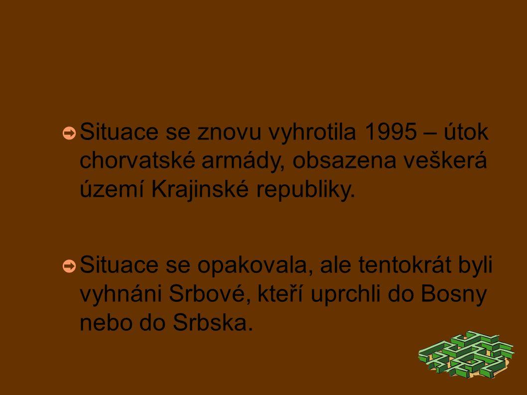 ➲ Situace se znovu vyhrotila 1995 – útok chorvatské armády, obsazena veškerá území Krajinské republiky.
