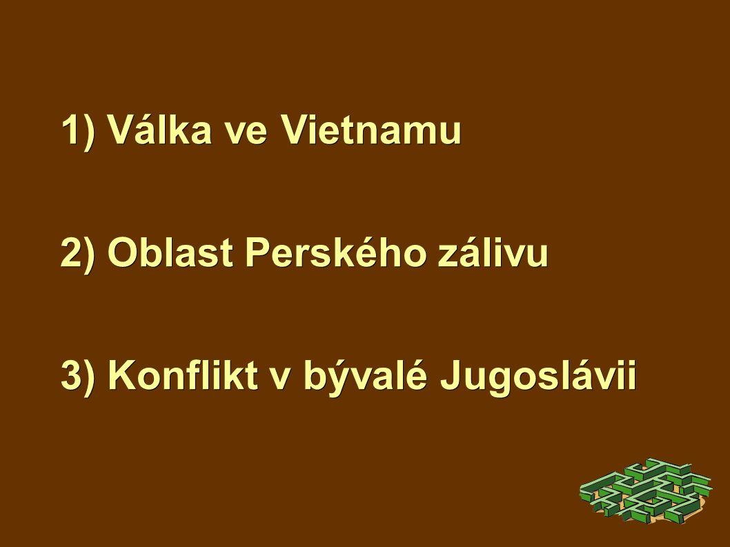 1) Válka ve Vietnamu 2) Oblast Perského zálivu 3) Konflikt v bývalé Jugoslávii