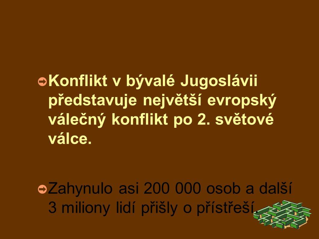 ➲ Konflikt v bývalé Jugoslávii představuje největší evropský válečný konflikt po 2.