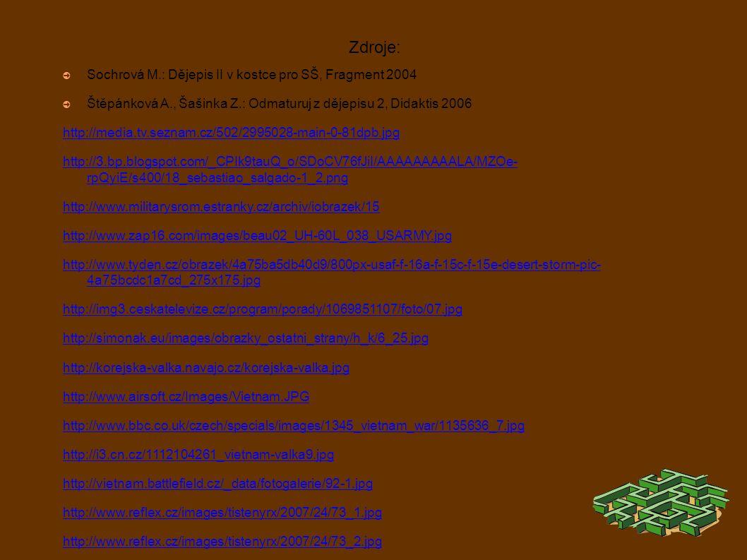 Zdroje: ➲ Sochrová M.: Dějepis II v kostce pro SŠ, Fragment 2004 ➲ Štěpánková A., Šašinka Z.: Odmaturuj z dějepisu 2, Didaktis 2006 http://media.tv.se