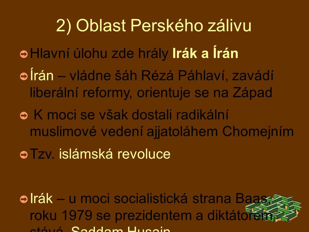 2) Oblast Perského zálivu ➲ Hlavní úlohu zde hrály Irák a Írán ➲ Írán – vládne šáh Rézá Páhlaví, zavádí liberální reformy, orientuje se na Západ ➲ K moci se však dostali radikální muslimové vedení ajjatoláhem Chomejním ➲ Tzv.