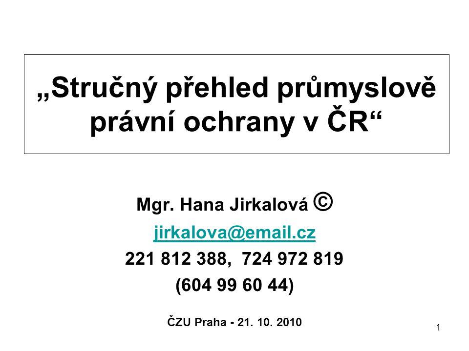 """1 """"Stručný přehled průmyslově právní ochrany v ČR Mgr."""