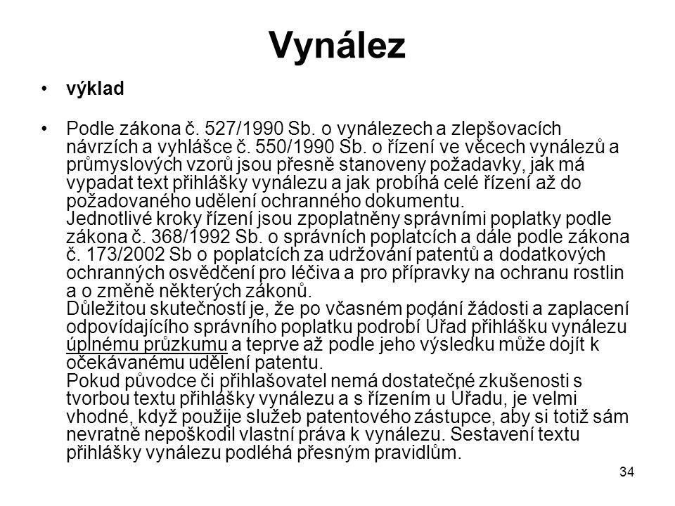 34 Vynález výklad Podle zákona č. 527/1990 Sb. o vynálezech a zlepšovacích návrzích a vyhlášce č.