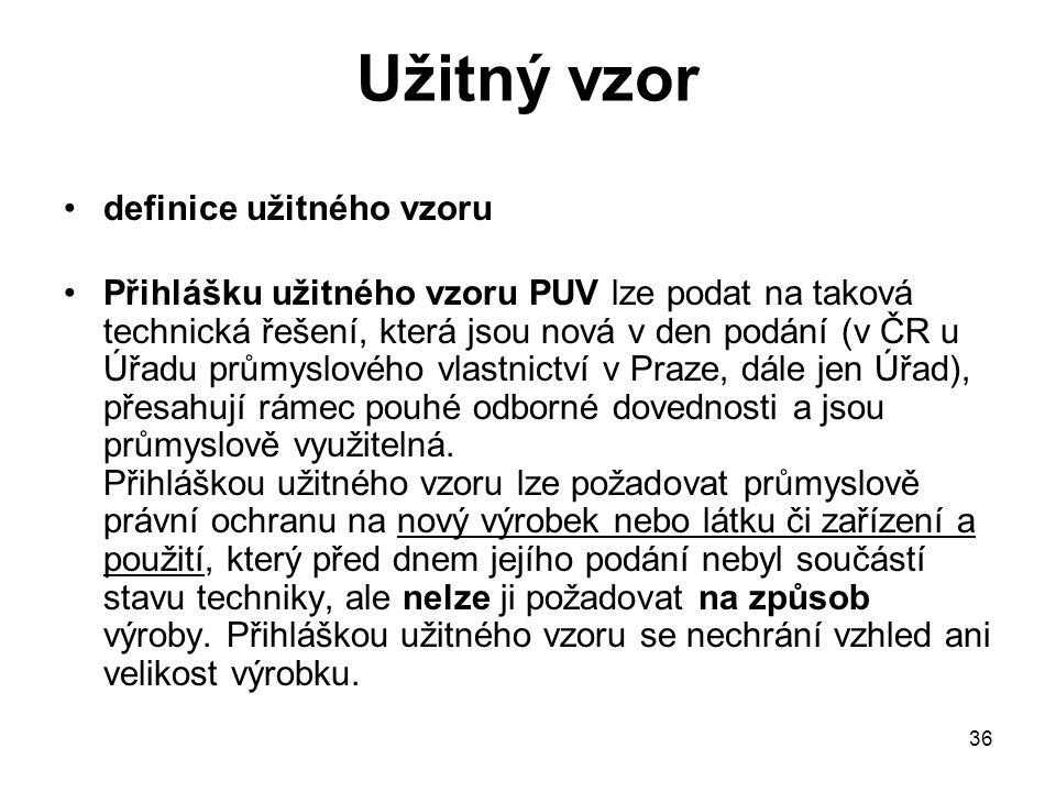 36 Užitný vzor definice užitného vzoru Přihlášku užitného vzoru PUV lze podat na taková technická řešení, která jsou nová v den podání (v ČR u Úřadu průmyslového vlastnictví v Praze, dále jen Úřad), přesahují rámec pouhé odborné dovednosti a jsou průmyslově využitelná.