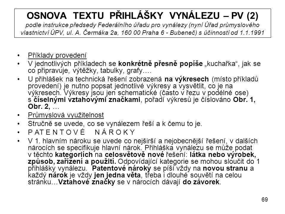 69 OSNOVA TEXTU PŘIHLÁŠKY VYNÁLEZU – PV (2) podle instrukce předsedy Federálního úřadu pro vynálezy (nyní Úřad průmyslového vlastnictví ÚPV, ul.