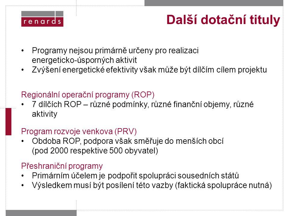 Programy nejsou primárně určeny pro realizaci energeticko-úsporných aktivit Zvýšení energetické efektivity však může být dílčím cílem projektu Regionální operační programy (ROP) 7 dílčích ROP – různé podmínky, různé finanční objemy, různé aktivity Program rozvoje venkova (PRV) Obdoba ROP, podpora však směřuje do menších obcí (pod 2000 respektive 500 obyvatel) Přeshraniční programy Primárním účelem je podpořit spolupráci sousedních států Výsledkem musí být posílení této vazby (faktická spolupráce nutná) Další dotační tituly