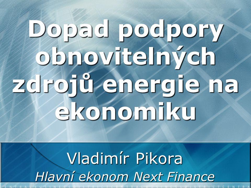 Dopad podpory obnovitelných zdrojů energie na ekonomiku Vladimír Pikora Hlavní ekonom Next Finance