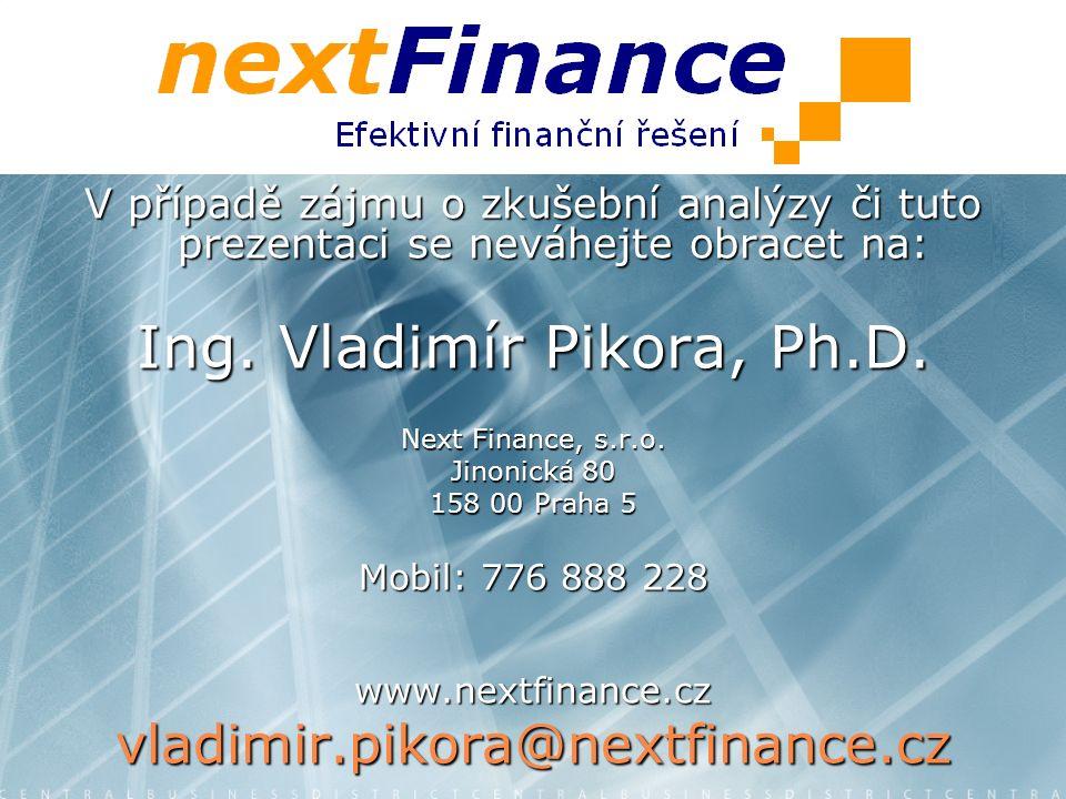 V případě zájmu o zkušební analýzy či tuto prezentaci se neváhejte obracet na: Ing. Vladimír Pikora, Ph.D. Next Finance, s.r.o. Jinonická 80 158 00 Pr
