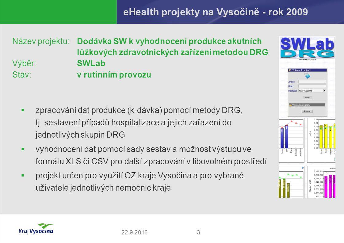eHealth projekty na Vysočině - rok 2009 322.9.2016 Název projektu: Dodávka SW k vyhodnocení produkce akutních lůžkových zdravotnických zařízení metodou DRG Výběr:SWLab Stav:v rutinním provozu  zpracování dat produkce (k-dávka) pomocí metody DRG, tj.