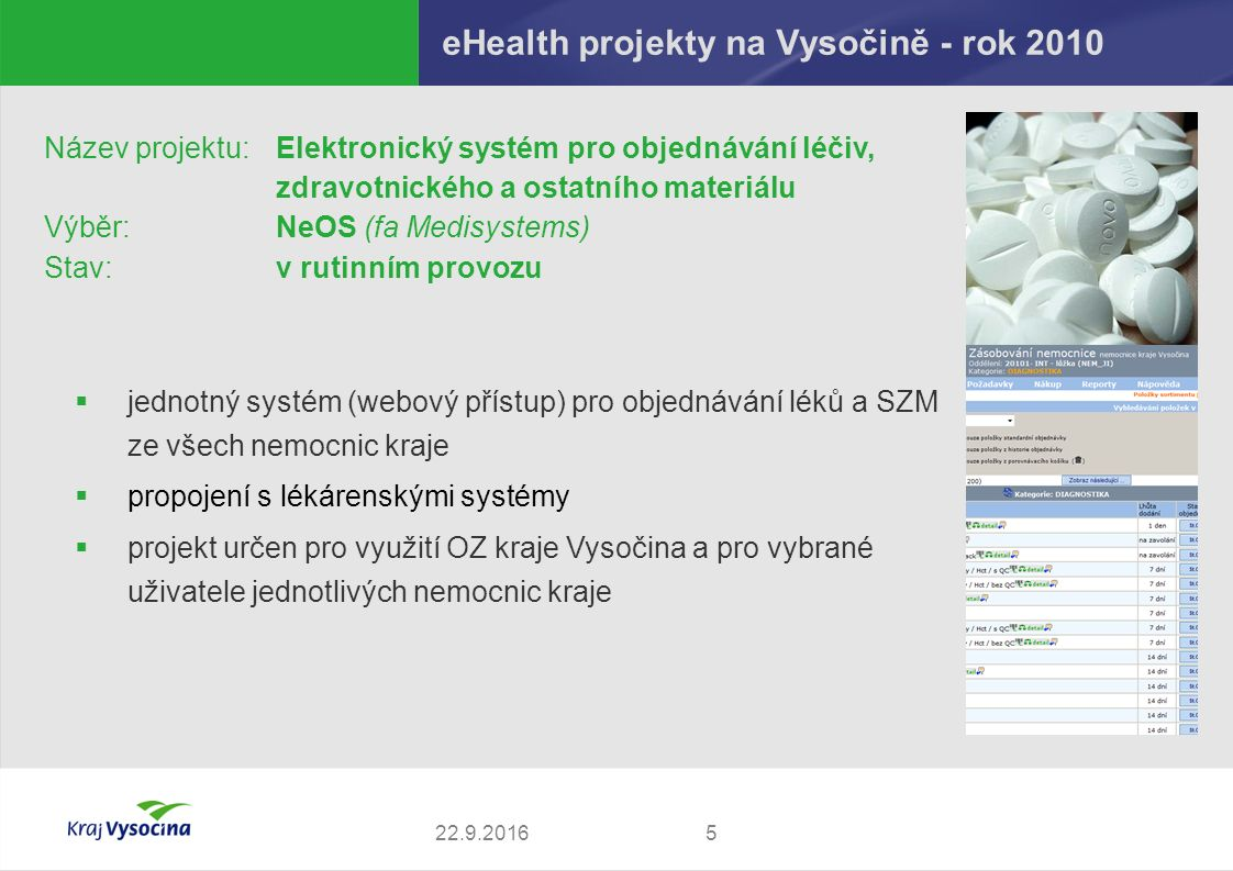 eHealth projekty na Vysočině - rok 2010 522.9.2016 Název projektu: Elektronický systém pro objednávání léčiv, zdravotnického a ostatního materiálu Výb