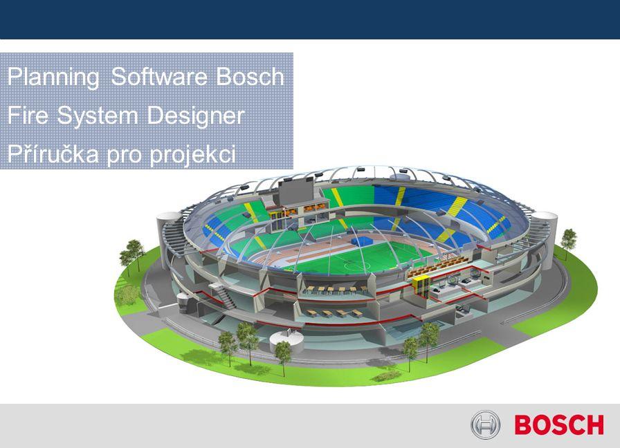 Planning Software Bosch Fire System Designer Příručka pro projekci