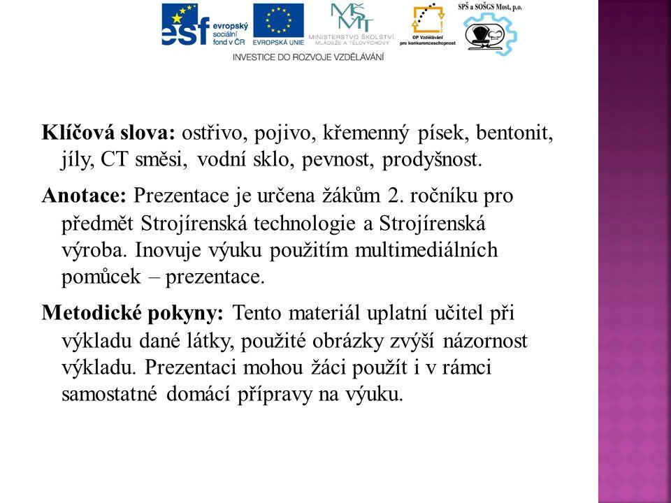  Charakteristika  Vlastnosti formovací směsi  Ostřivo formovací směsi  Pojivo formovací směsi  Pomocné látky  Úprava formovací směsi