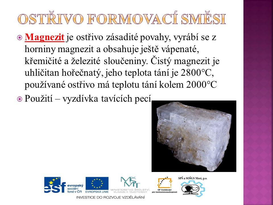  Magnezit je ostřivo zásadité povahy, vyrábí se z horniny magnezit a obsahuje ještě vápenaté, křemičité a železité sloučeniny.