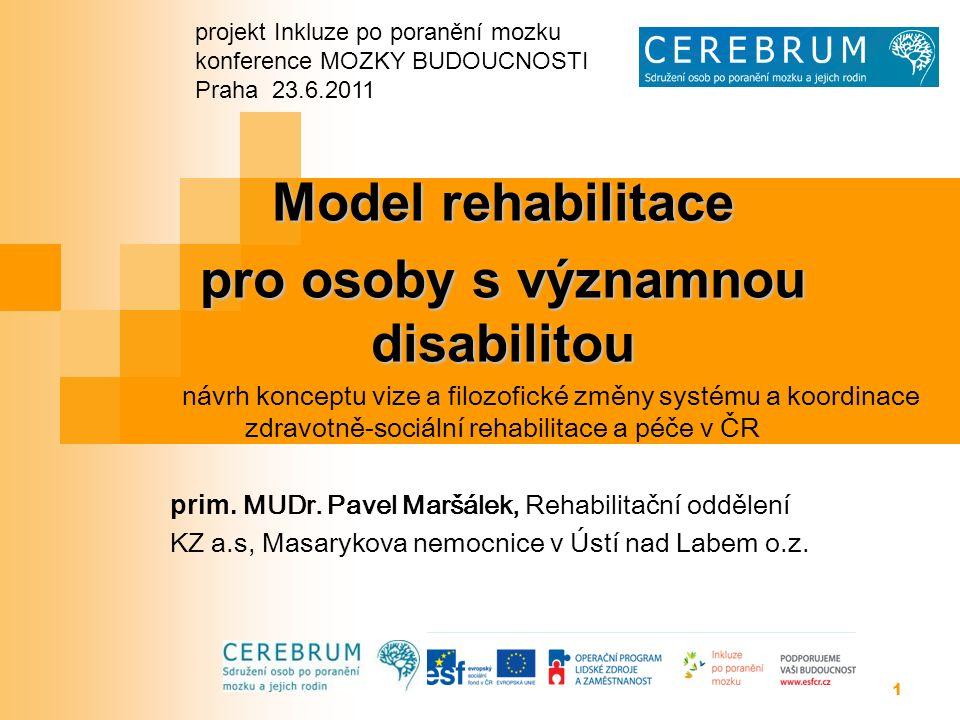 1 Model rehabilitace pro osoby s významnou disabilitou návrh konceptu vize a filozofické změny systému a koordinace zdravotně-sociální rehabilitace a péče v ČR prim.
