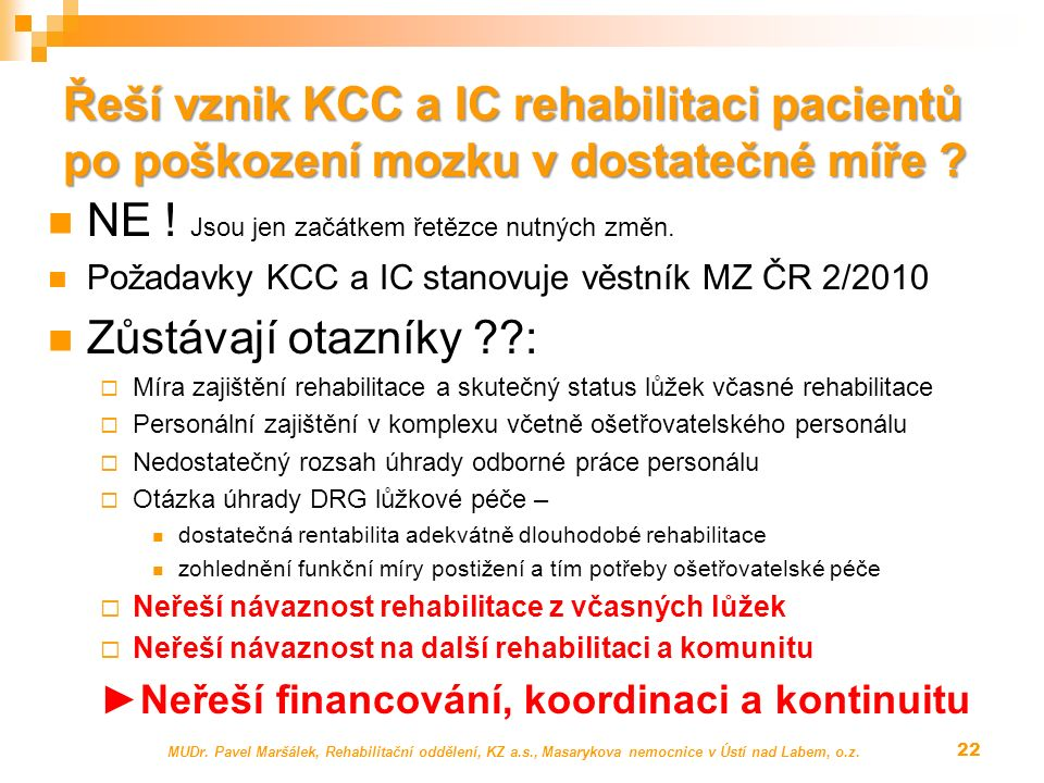 Řeší vznik KCC a IC rehabilitaci pacientů po poškození mozku v dostatečné míře ? NE ! Jsou jen začátkem řetězce nutných změn. Požadavky KCC a IC stano