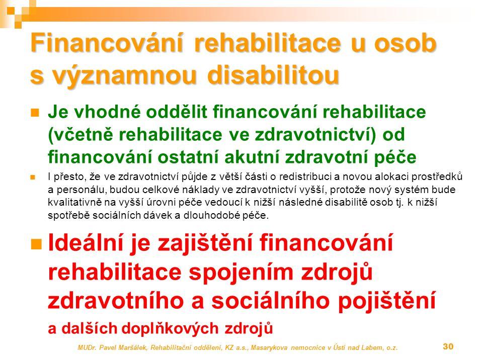 Financování rehabilitace u osob s významnou disabilitou Je vhodné oddělit financování rehabilitace (včetně rehabilitace ve zdravotnictví) od financová