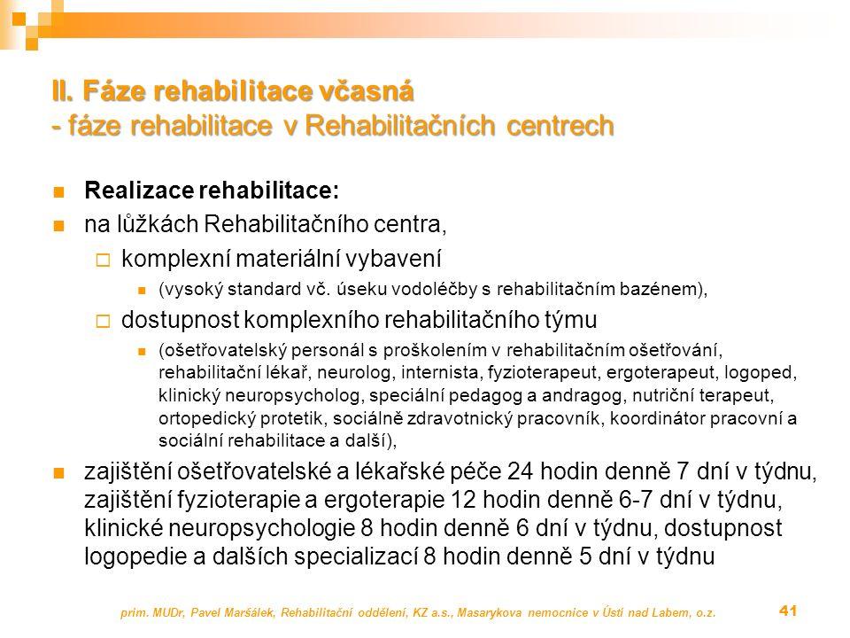 Realizace rehabilitace: na lůžkách Rehabilitačního centra,  komplexní materiální vybavení (vysoký standard vč. úseku vodoléčby s rehabilitačním bazén
