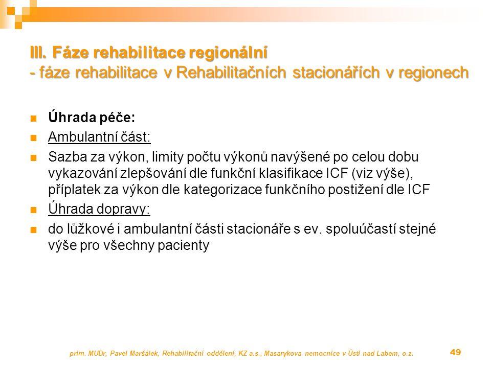Úhrada péče: Ambulantní část: Sazba za výkon, limity počtu výkonů navýšené po celou dobu vykazování zlepšování dle funkční klasifikace ICF (viz výše),