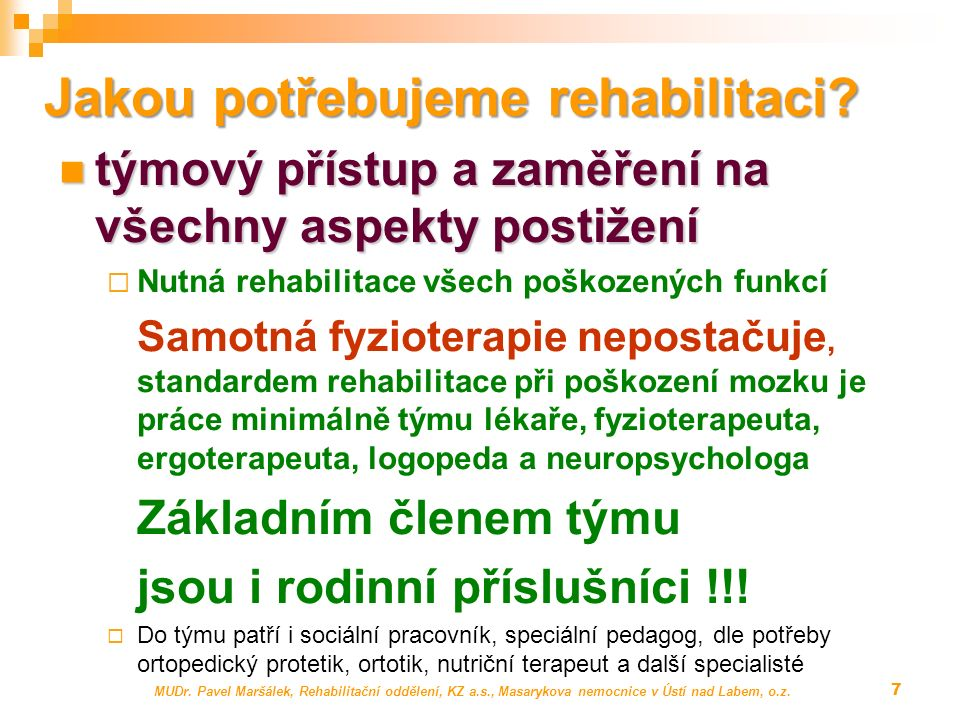 Fáze modelu rehabilitace pro osoby s významnou disabilitou: V rámci projektu Inkluze po poranění mozku sdružení Cerebrum navržen možný koncept modelu rehabilitace pro osoby s významnou disabilitou Fáze modelu rehabilitace pro osoby s významnou disabilitou: Fáze rehabilitace akutní  – fáze rehabilitace na lůžkách příslušné nemocnice akutní péče Fáze rehabilitace včasné  – fáze rehabilitace v Rehabilitačních centrech Fáze rehabilitace regionální  – fáze rehabilitace v Rehabilitačních stacionářích v regionech Fáze rehabilitace komunitní  – fáze dlouhodobé a udržovací rehabilitace v komunitě MUDr.