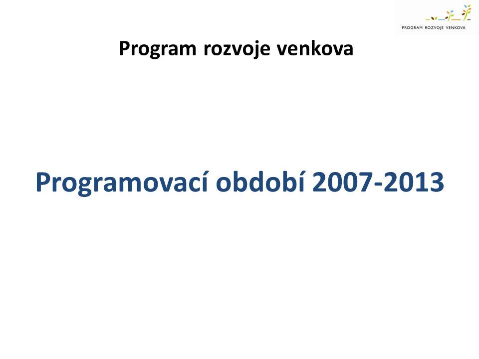 Program rozvoje venkova Programovací období 2007-2013