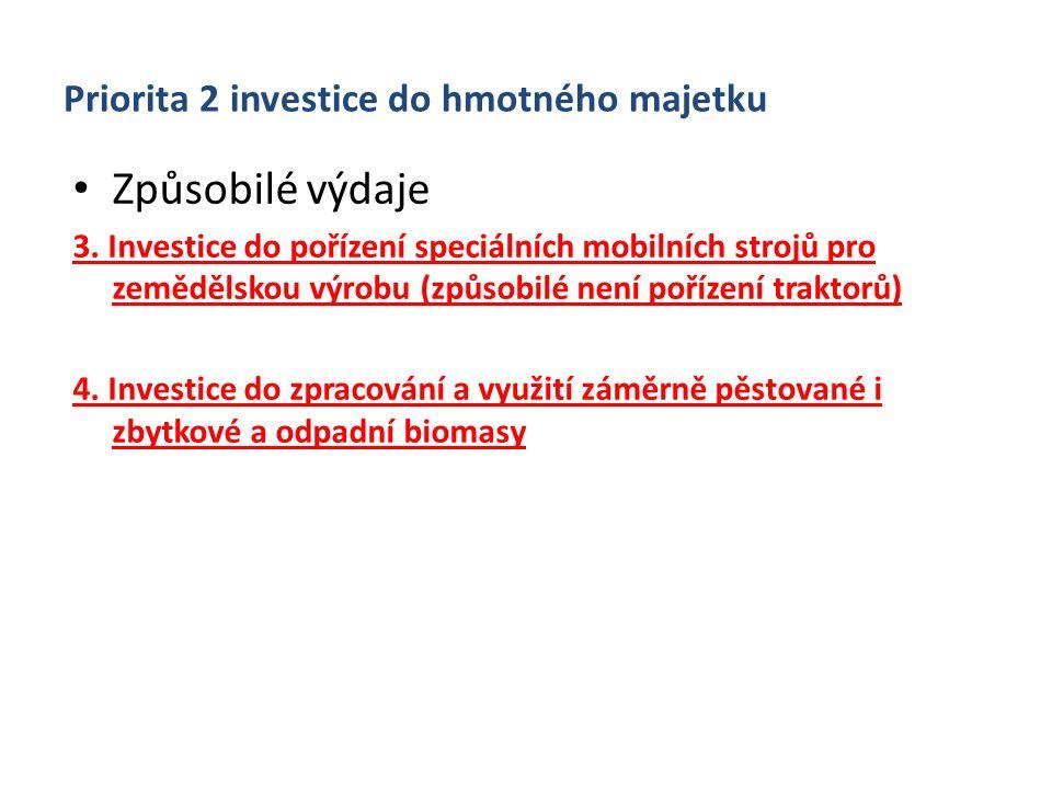 Priorita 2 investice do hmotného majetku Způsobilé výdaje 3. Investice do pořízení speciálních mobilních strojů pro zemědělskou výrobu (způsobilé není