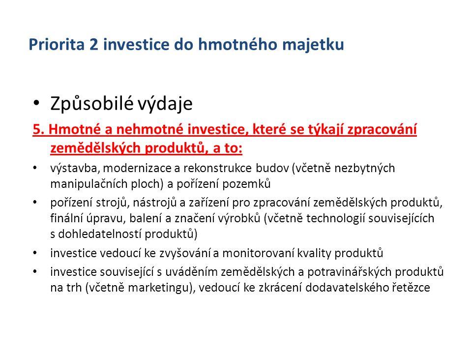 Priorita 2 investice do hmotného majetku Způsobilé výdaje 5. Hmotné a nehmotné investice, které se týkají zpracování zemědělských produktů, a to: výst