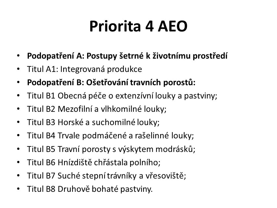 Priorita 4 AEO Podopatření A: Postupy šetrné k životnímu prostředí Titul A1: Integrovaná produkce Podopatření B: Ošetřování travních porostů: Titul B1
