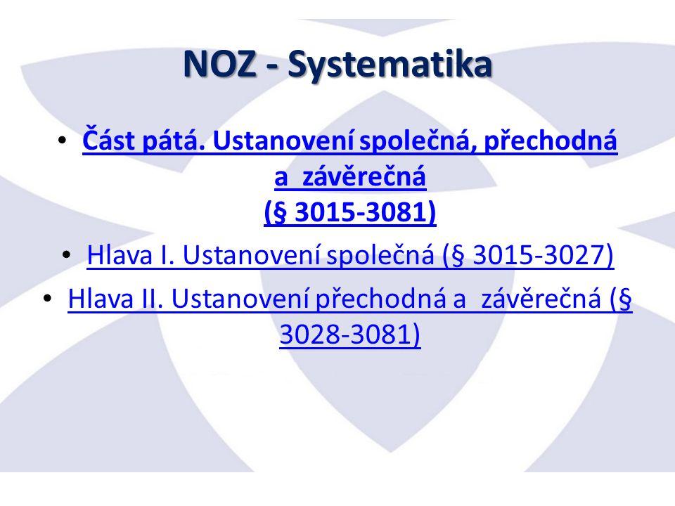 NOZ - Systematika Část pátá. Ustanovení společná, přechodná a závěrečná (§ 3015-3081) Část pátá.