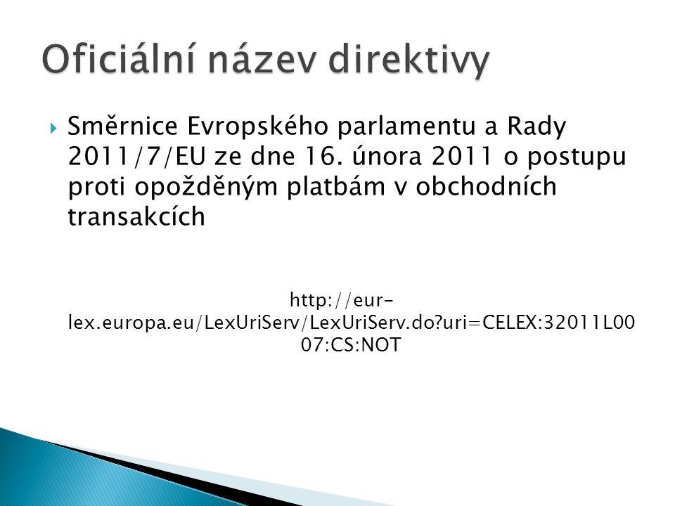  Směrnice Evropského parlamentu a Rady 2011/7/EU ze dne 16. února 2011 o postupu proti opožděným platbám v obchodních transakcích http://eur- lex.eur