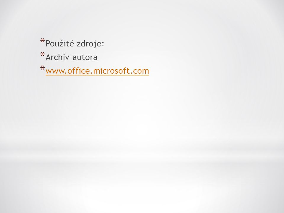 * Použité zdroje: * Archiv autora * www.office.microsoft.com www.office.microsoft.com