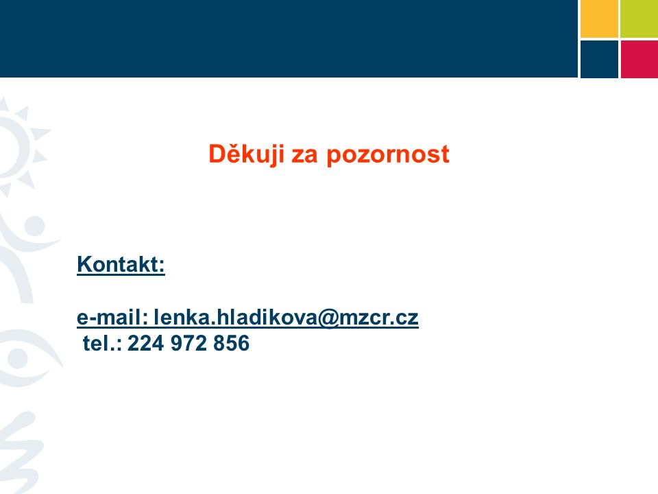 Kontakt: e-mail: lenka.hladikova@mzcr.cz tel.: 224 972 856 Děkuji za pozornost