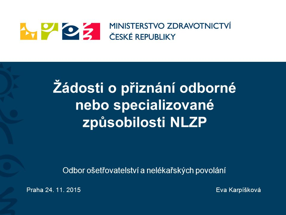 Žádosti o přiznání odborné nebo specializované způsobilosti NLZP Odbor ošetřovatelství a nelékařských povolání Praha 24.