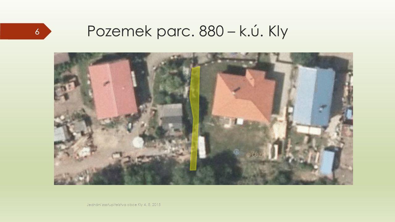 Pozemek parc. 880 – k.ú. Kly Jednání zastupitelstva obce Kly 4. 8. 2015 6