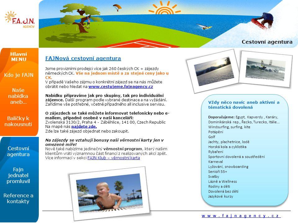 FAJNová cestovní agentura Jsme provizními prodejci více jak 260 českých CK + zájezdy německých CK.