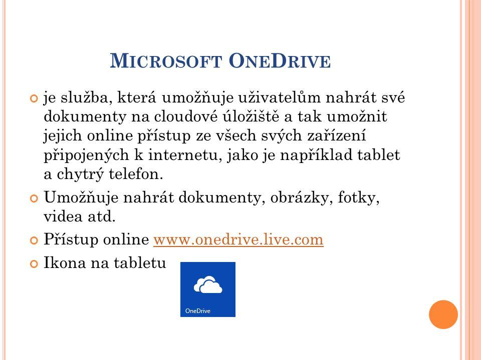M ICROSOFT O NE D RIVE je služba, která umožňuje uživatelům nahrát své dokumenty na cloudové úložiště a tak umožnit jejich online přístup ze všech svých zařízení připojených k internetu, jako je například tablet a chytrý telefon.